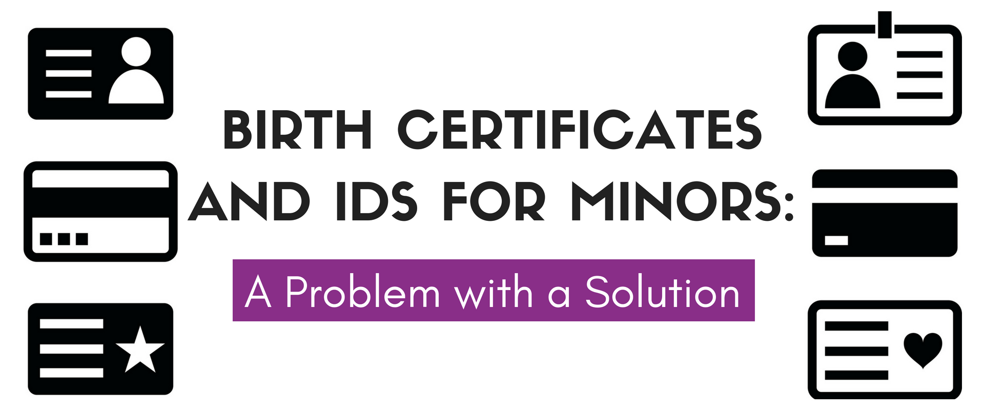 Birth Certificates And Ids For Minors A Problem With A Solution