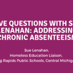 Five Questions with Sue Lenahan: Addressing Chronic Absenteeism