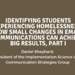 Identifying Students Experiencing Homelessness: How Small Changes in Email Communications Can Achieve Big Results, Part I
