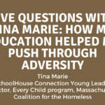 Five Questions with Tina Marie: How My Education Helped Me Push Through Adversity