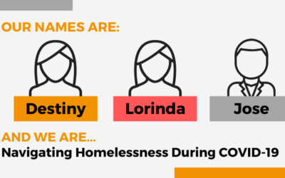 Our Names are Destiny, Lorinda, and Jose: Navigating Homelessness During COVID-19